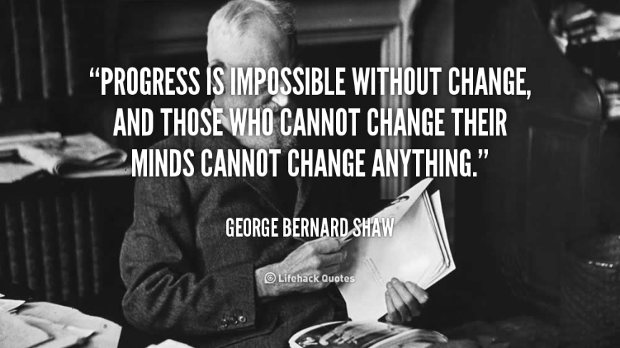 quote-George-Bernard-Shaw-progress-is-impossible-without-change-and-those-103515